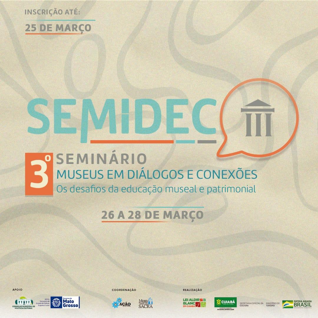 III SEMINÁRIO MUSEUS EM DIÁLOGOS E CONEXÕES: Os desafios da educação museal e patrimonial (SEMIDEC)